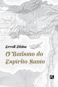 O BATISMO DO ESPÍRITO SANTO - 2a. EDIÇÃO