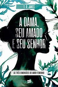 A DAMA, SEU AMADO E SEU SENHOR - NOVA EDIÇÃO