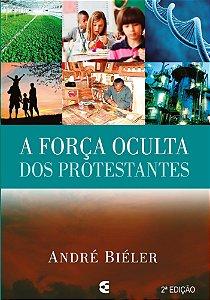 A FORÇA OCULTA DOS PROTESTANTES - 2a EDIÇÃO