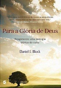 PARA A GLÓRIA DE DEUS - DANIEL BLOCK