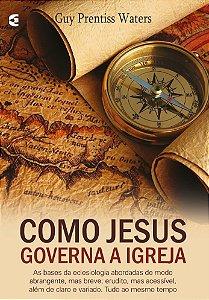 COMO JESUS GOVERNA A IGREJA