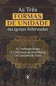 AS TRÊS FORMAS DE UNIDADE DAS IGREJAS REFORMADAS