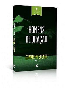 HOMENS DE ORAÇÃO - E. M. BOUNDS