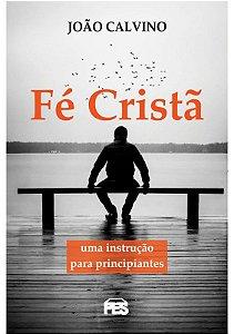 FÉ CRISTÃ - UMA INSTRUÇÃO PARA PRINCIPIANTES