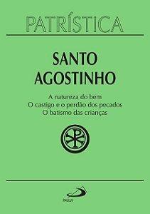 PATRÍSTICA A NATUREZA DO BEM E O CASTIGO E O PERDÃO DOS PECADOS