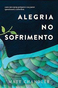 ALEGRIA NO SOFRIMENTO - MATT CHANDLER