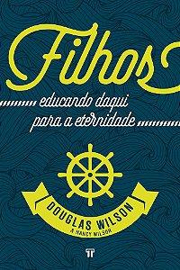 FILHOS: EDUCANDO DAQUI PARA A ETERNIDADE