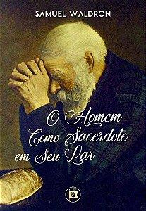 O HOMEM COMO SACERDOTE EM SEU LAR