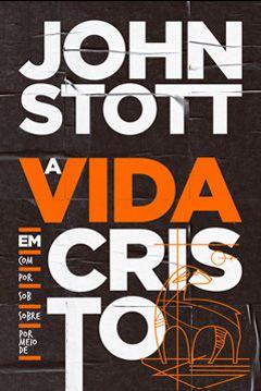 A VIDA EM CRISTO - JOHN STOTT