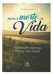 APÓS A MORTE HÁ VIDA - A AUTÊNTICA FÉ E ESPERANÇA CRISTÃ E A CRENÇA ESPÍRITA
