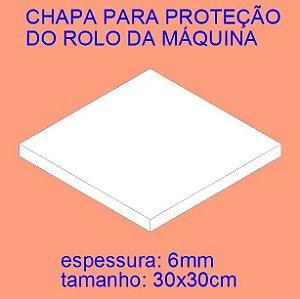CHAPA 30x30 PARA PROTEÇÃO DO ROLO DA MÁQUINA