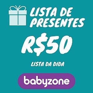 Lista De Presente da Dida Baby Zone R$ 50,00