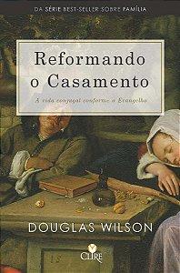 Reformando O Casamento | Douglas Wilson