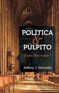Política E Púlpito: O Que Deus Requer?