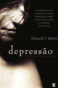 Depressão - A tenebrosa noite da alma - Edward T. Welch (Mdiv, PhD)