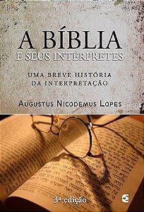 A Bíblia e seus intérpretes - Augustus Nicodemus Lopes - 3ª edição