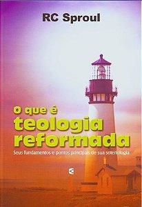 O que é teologia reformada - R. C. Sproul