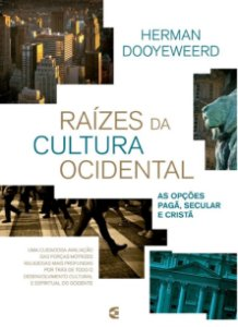 Raízes da cultura ocidental - Herman Dooyeweerd