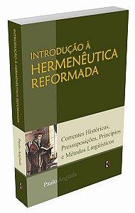 INTRODUÇÃO À HERMENÊUTICA REFORMADA - Paulo Anglada