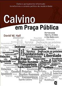 Calvino em Praça Pública - David W. Hall