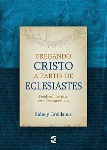 Pregando Cristo a partir de Eclesiastes - Sidney Greidanus