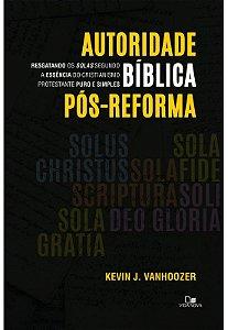Autoridade bíblica pós-reforma - KEVIN VANHOOZER (Pré-venda)