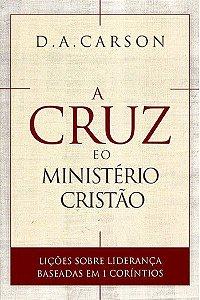 A Cruz e o Ministério Cristão - D. A. CARSON