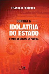Contra A Idolatria Do Estado | Franklin Ferreira