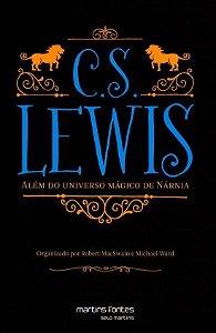 C.S. Lewis - Além do Universo Mágico de Nárnia