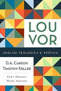Louvor – Análise Teologica E Prática | D. A. Carson & Timothy Keller