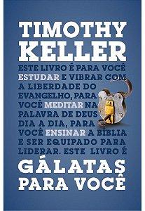 Gálatas para você  Série: a Palavra de Deus para você - Timothy Keller