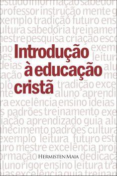 Introdução A Educação Cristã | Hermisten Maia