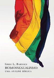 HOMOSSEXUALISMO: UMA ANÁLISE BÍBLICA | Greg Bahnsen