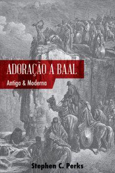 A Adoração A Baal Antiga E Moderna | Stephen C. Perks