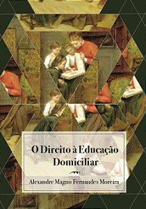 O Direito À Educação Domiciliar | Alexandre Magno Fernandes Moreira