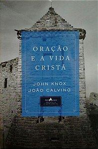 Oração E A Vida Cristã | John Knox E João Calvino