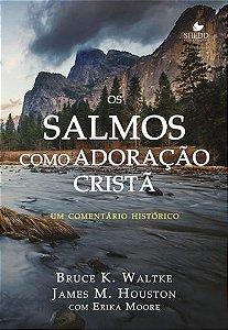 Os Salmos Como Adoração Cristã | Bruce K. Waltke E James M. Houston
