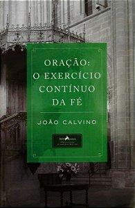 Oração O Exercício Contínuo Da Fé | João Calvino