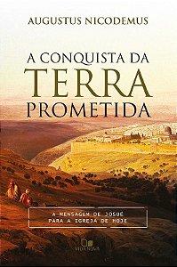 A Conquista Da Terra Prometida | Augustus Nicodemus Lopes