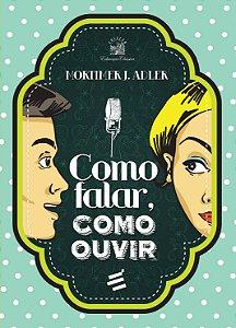 Como Falar, Como Ouvir | Mortimer J. Abler