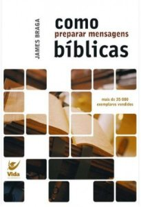 LIVRO COMO PREPARAR MENSAGENS BÍBLICAS - James Braga