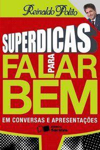 Superdicas para Falar Bem em Conversas e Apresentações - Conforme a Nova Ortografia | Reinaldo Polito