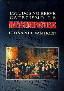 Estudos No Breve Catecismo De Westminster | Leonard T. Van Horn