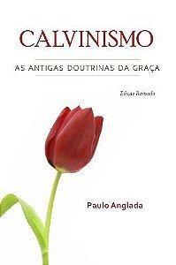 Calvinismo – As Antigas Doutrinas Da Graça | Rev. Paulo Anglada