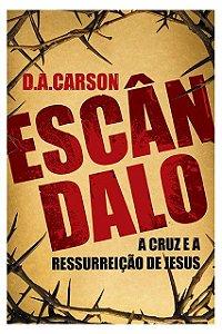 Escândalo: A cruz e ressurreição de Jesus | D. A. CARSON