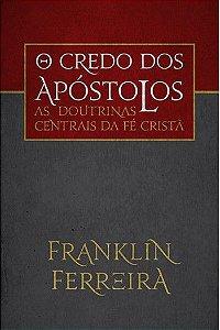 O Credo dos Apóstolos: As doutrinas centrais da fé cristã | FRANKLIN FERREIRA