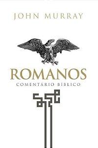 Romanos - Comentário Bíblico Fiel | JOHN MURRAY