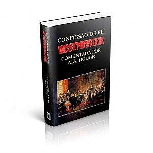 Confissão de Fé de Westminster comentada por A.A. Hodge.