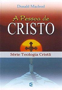 A Pessoa De Cristo – Série Teologia Cristã | Donald Macleod