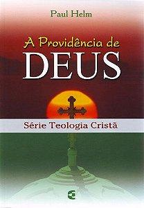 Providência De Deus – Série Teologia Cristã | Paul Helm